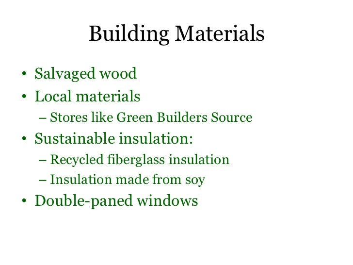 Building Materials• Salvaged wood• Local materials  – Stores like Green Builders Source• Sustainable insulation:  – Recycl...