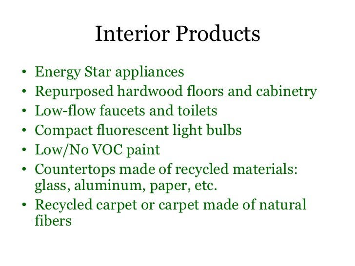 Interior Products• Energy Star appliances• Repurposed hardwood floors and cabinetry• Low-flow faucets and toilets• Compact...