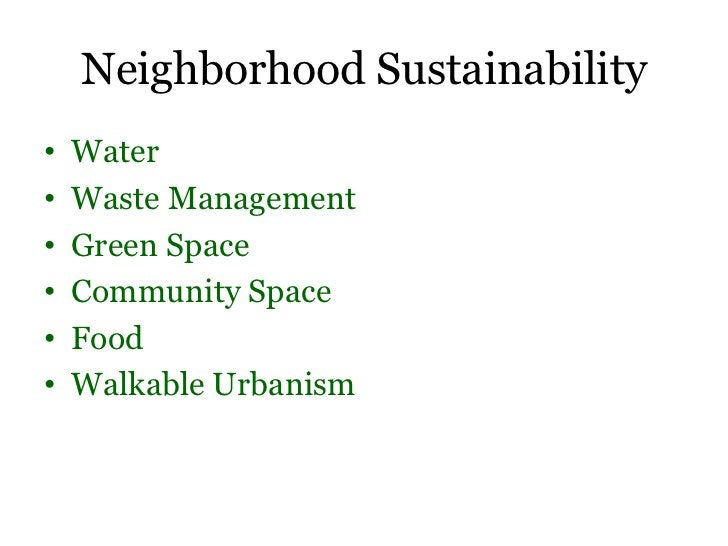 Neighborhood Sustainability•   Water•   Waste Management•   Green Space•   Community Space•   Food•   Walkable Urbanism