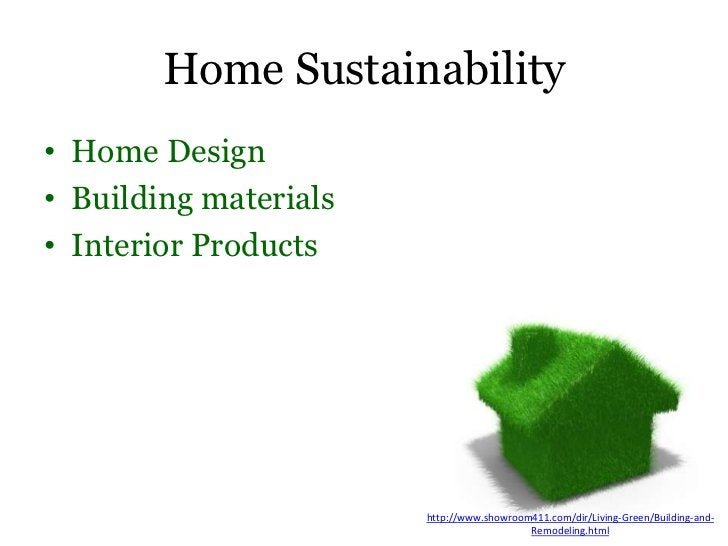 Home Sustainability• Home Design• Building materials• Interior Products                       http://www.showroom411.com/d...