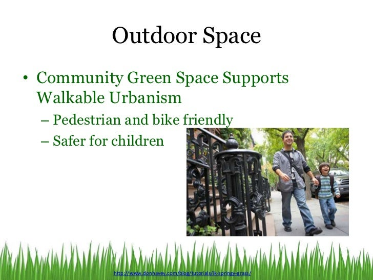 Outdoor Space• Community Green Space Supports  Walkable Urbanism  – Pedestrian and bike friendly  – Safer for children    ...
