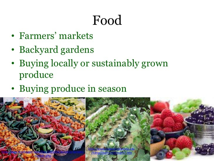 Food      • Farmers' markets      • Backyard gardens      • Buying locally or sustainably grown        produce      • Buyi...