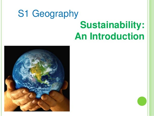 S1 Geography  Sustainability: An Introduction