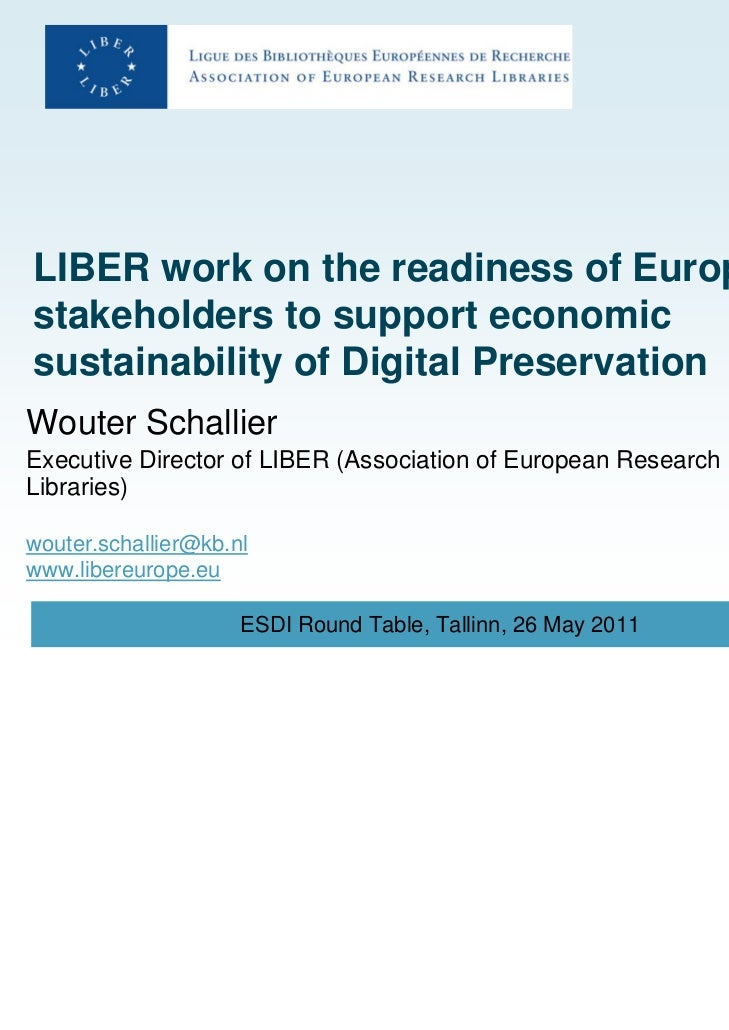 LIBER work on the readiness of Europeanstakeholders to support economicsustainability of Digital PreservationWouter Schall...