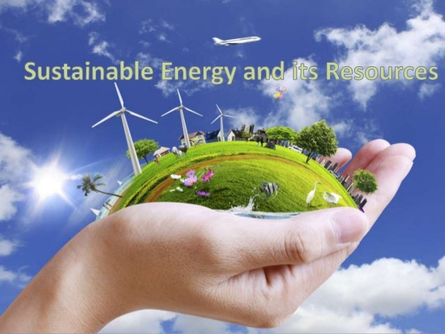 Sustainable Energy And Its Resources