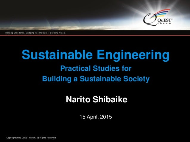 Copyright 2015 QuEST Forum. All Rights Reserved. 1 Sustainable Engineering Practical Studies for Building a Sustainable So...