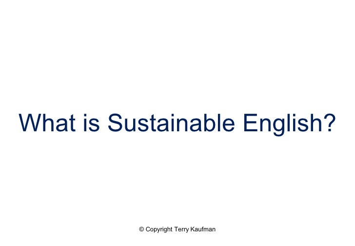What is Sustainable English? © Copyright Terry Kaufman All Rights Reserved.