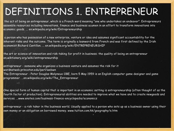 meaning and definition of entrepreneur Entrepreneur definition is — define entrepreneur: one who organizes, manages, and assumes the risks of a business or enterprise how to use entrepreneur in a sentence the characteristics of an entrepreneur.