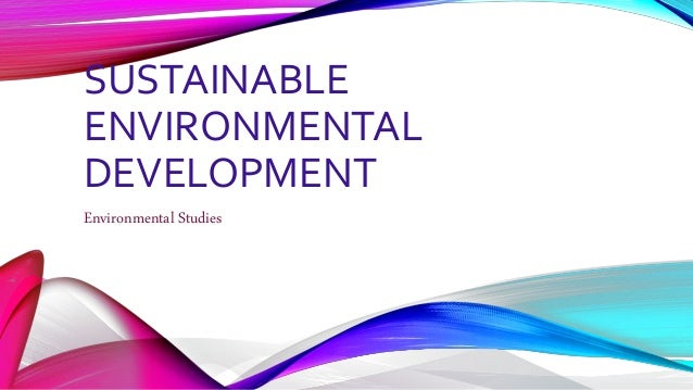environmental education for sustainable development Environmental education for sustainable development this educational effort will encourage changes in behaviour that will create a more sustainable future in terms of environmental integrity, economic viability, and a society for present and future generations.