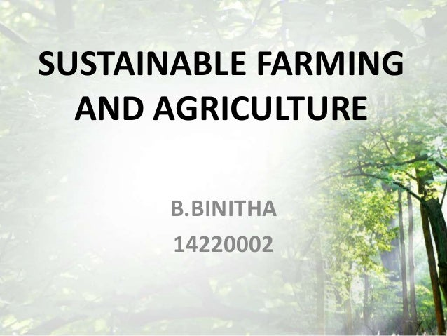 SUSTAINABLE FARMING AND AGRICULTURE B.BINITHA 14220002