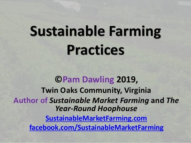 Sustainable Farming Practices ©Pam Dawling 2019, Twin Oaks Community, Virginia Author of Sustainable Market Farming and Th...