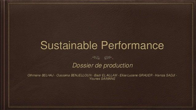 Sustainable Performance  Dossier de production  Othmane BELHAJ - Oussama BENJELLOUN - Badr EL ALLAM - Elise Lucene GRAUER ...