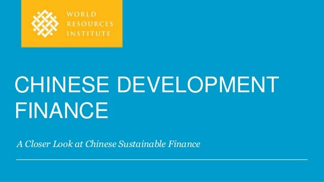 A Closer Look at Chinese Sustainable Finance CHINESE DEVELOPMENT FINANCE