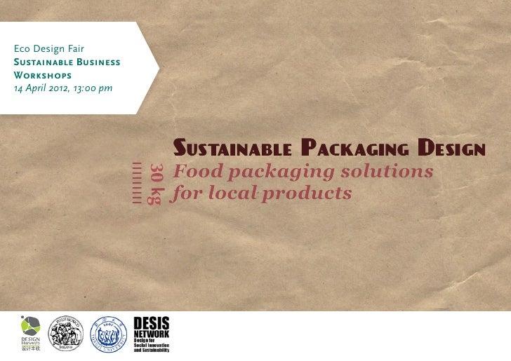 Eco Design FairSustainable BusinessWorkshops14 April 2012, 13:00 pm                          Sustainable Packaging Design ...
