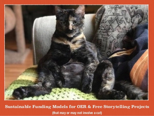 Sustainable Funding Models for OER & Free Storytelling Projects (that may or may not involve a cat)