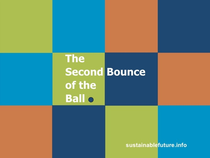 The  Second Bounce  of the  Ball . sustainablefuture.info