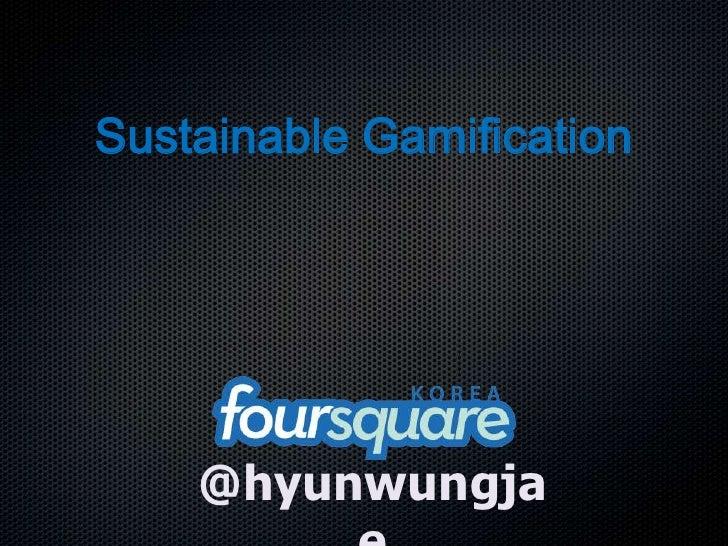Sustainable Gamification    @hyunwungja