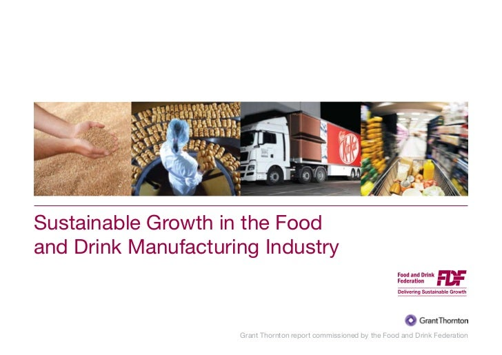 Sustainable Growth in the Foodand Drink Manufacturing Industry                     Grant Thornton report commissioned by t...