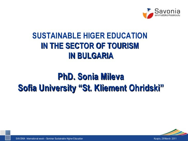 """SUSTAINABLE HIGER EDUCATION  IN THE SECTOR OF TOURISM  IN BULGARIA PhD. Sonia Mileva Sofia University """"St. Kliement Ohrids..."""