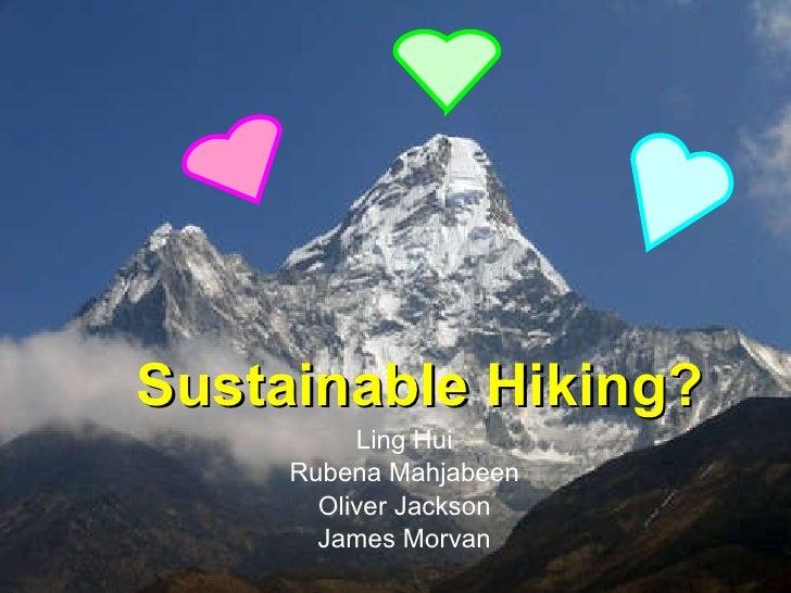 Sustainable Hiking? Ling Hui Rubena Mahjabeen Oliver Jackson James Morvan
