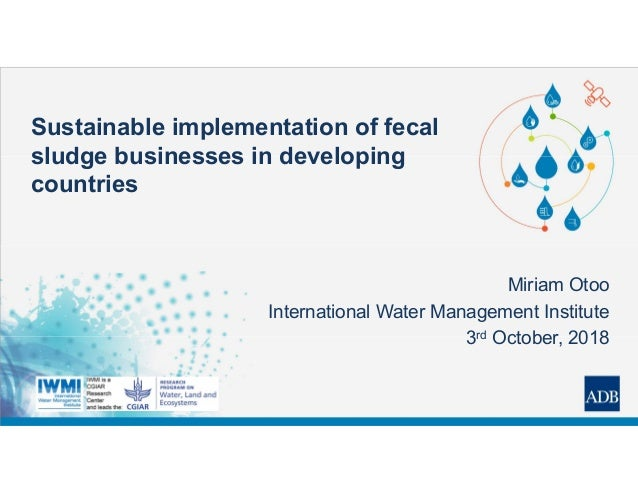 Sustainable implementation of fecal sludge businesses in developing countries Miriam Otoo International Water Management I...