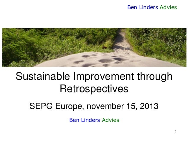 Ben Linders Advies  Sustainable Improvement through Retrospectives SEPG Europe, november 15, 2013 Ben Linders Advies 1