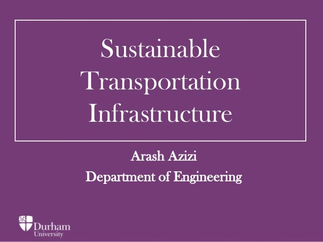 Sustainable Transportation Infrastructure Arash Azizi Department of Engineering