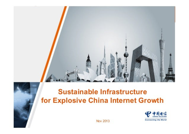 Sustainable Infrastructure for Explosive China Internet Growth Nov 2013  China  Telecom  Global  Limited