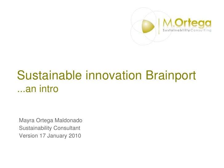 Sustainable innovation Brainport...an intro<br />Mayra Ortega Maldonado<br />Sustainability Consultant<br />Version 17 Jan...