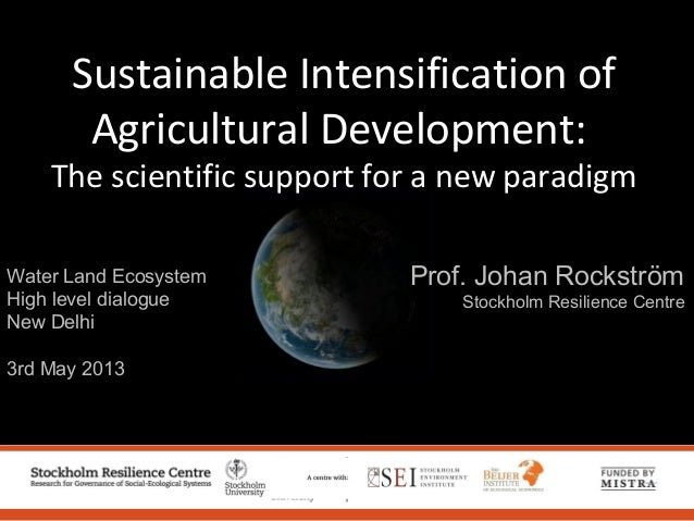Water Land Ecosystem High level dialogue New Delhi 3rd May 2013 Prof. Johan Rockström Stockholm Resilience Centre Sustaina...