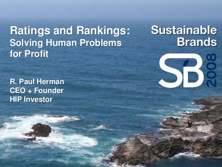 Ratings and Rankings: Solving Human Problems for Profit  R. Paul Herman CEO + Founder HIP Investor
