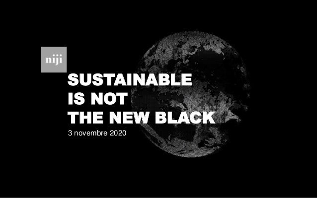 SUSTAINABLE IS NOT THE NEW BLACK 3 novembre 2020