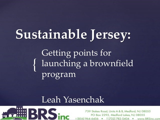 { Sustainable Jersey: Getting points for launching a brownfield program Leah Yasenchak
