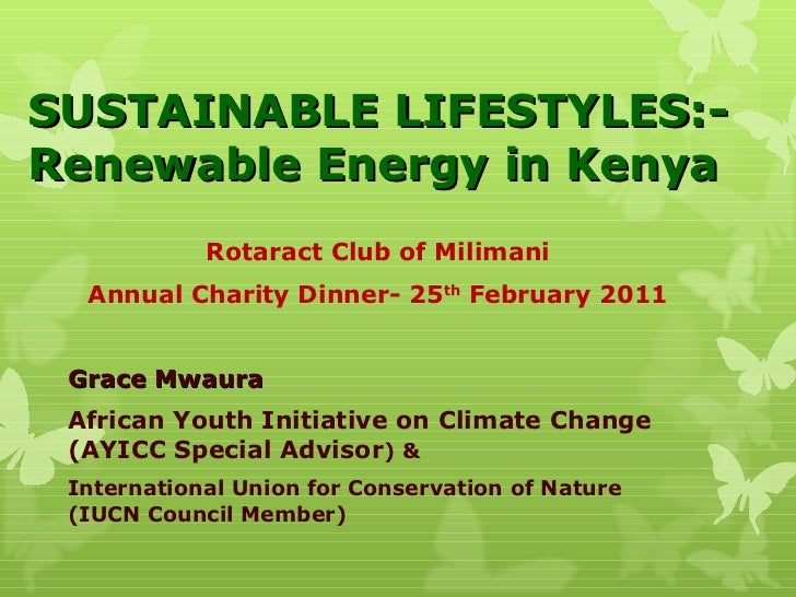 SUSTAINABLE LIFESTYLES:- Renewable Energy in Kenya Rotaract Club of Milimani Annual Charity Dinner- 25 th  February 2011 G...