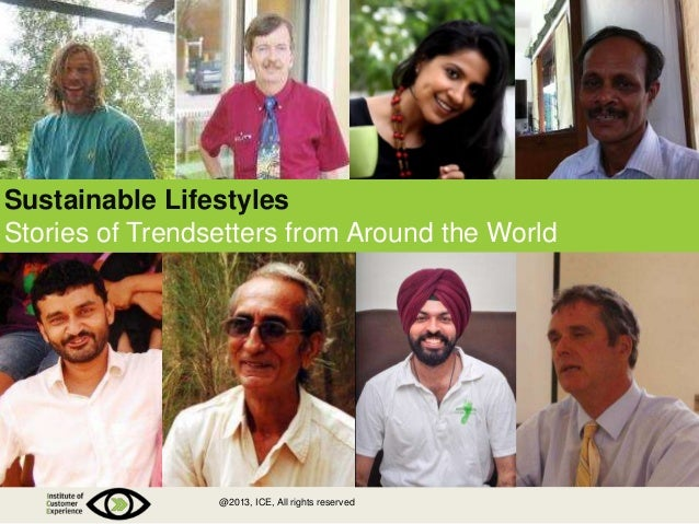 Sustainable Lifestyles  Stories of Trendsetters from Around the World  @2013, ICE, All rights reserved