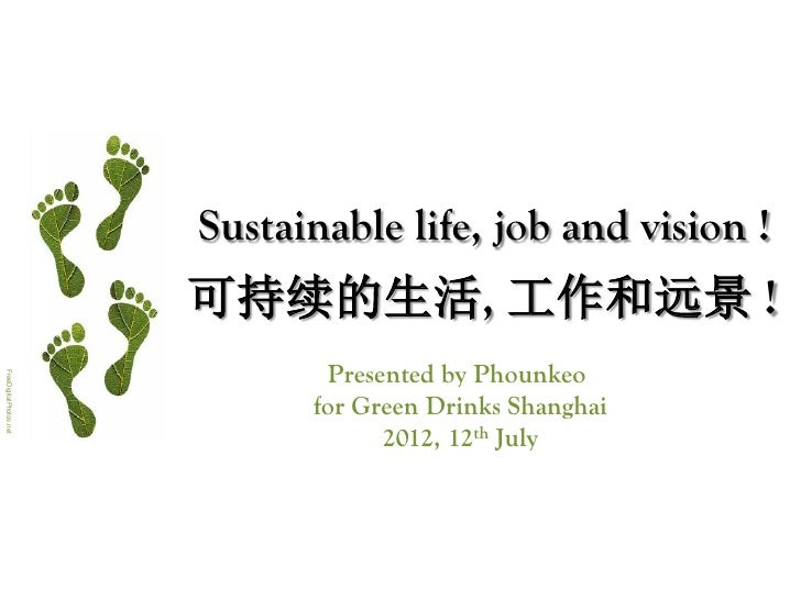 Sustainable life, job and vision !                        可持续的生活, 工作和远景 !                               Presented by Phoun...