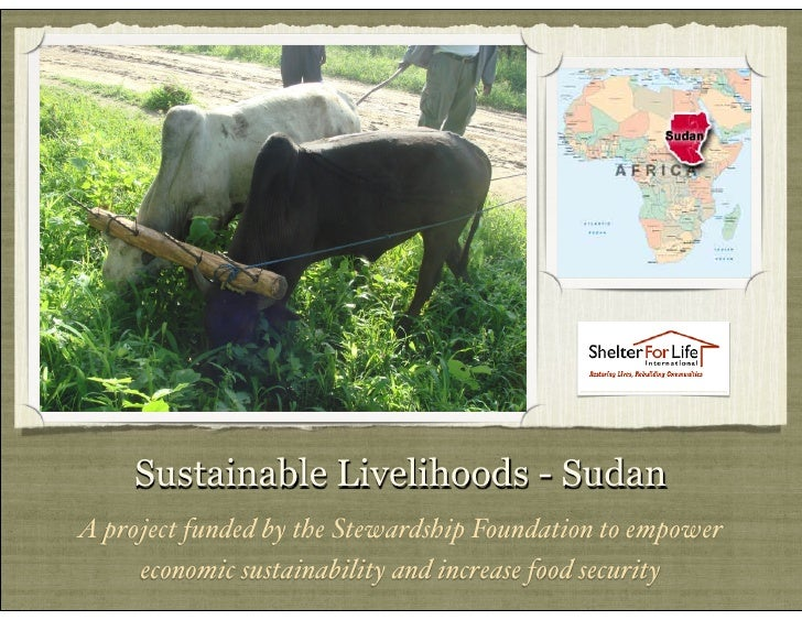 Sustainable Livelihoods - Sudan A project funded by the Stewardship Foundation to empower      economic sustainability and...