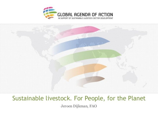 Sustainable livestock. For People, for the Planet Jeroen Dijkman, FAO