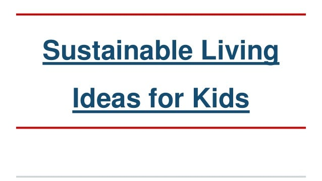 sustainable living ideas for kids