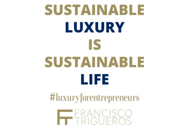 Sustainable luxury is sustainable life - luxury for entrepreneurs - francisco trigueros