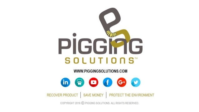 Pigging Solutions www.piggingsolutions.com Recover Product – Save Money – Protect the Environment