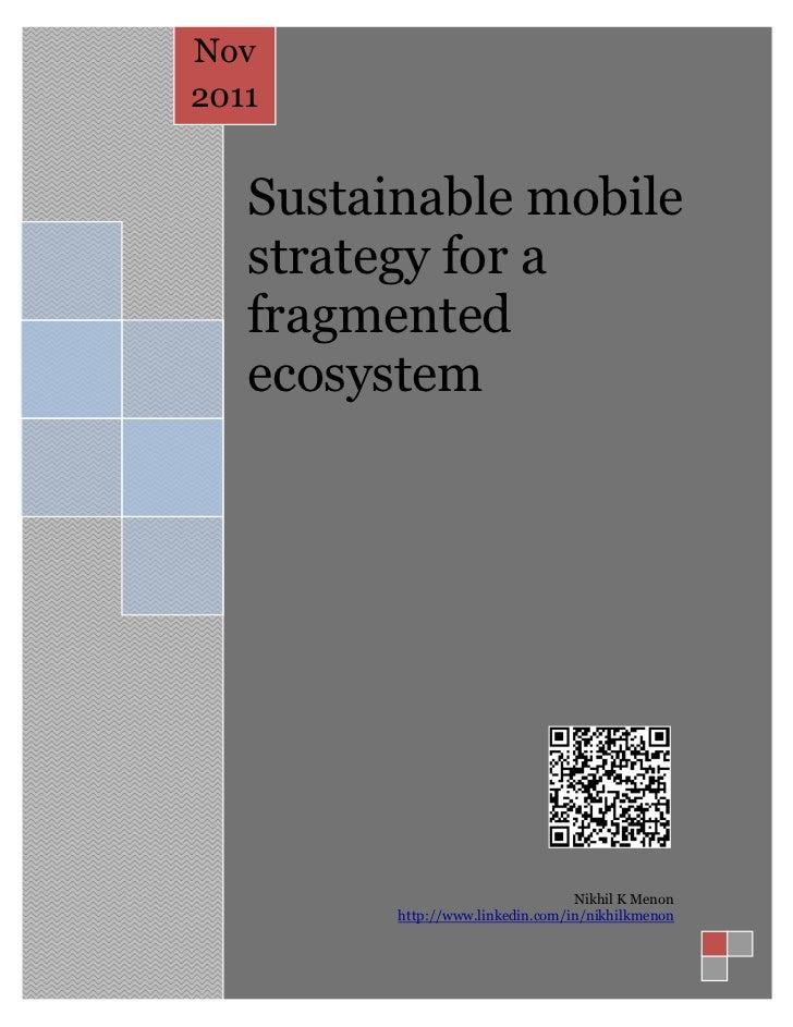 Nov2011   Sustainable mobile   strategy for a   fragmented   ecosystem                                  Nikhil K Menon    ...