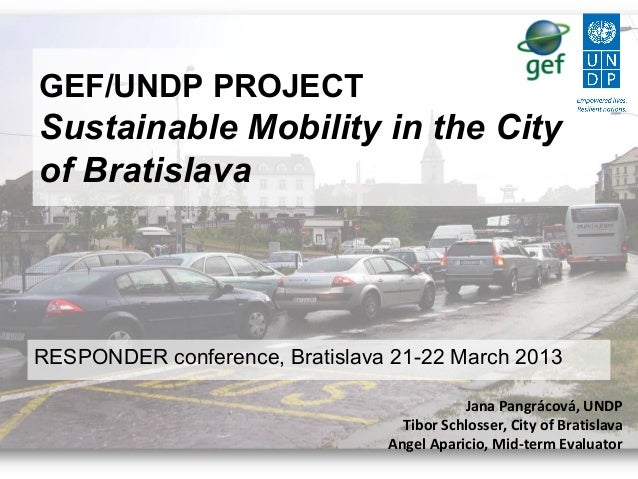 GEF/UNDP PROJECTSustainable Mobility in the Cityof BratislavaRESPONDER conference, Bratislava 21-22 March 2013Jana Pangrác...