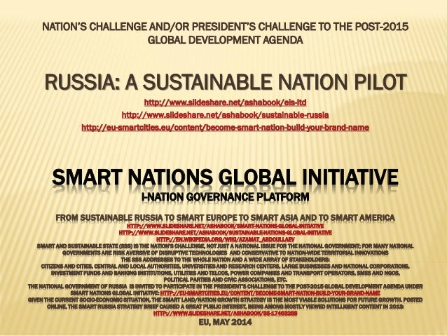 SMART NATIONS GLOBAL INITIATIVE I-NATION GOVERNANCE PLATFORM FROM SUSTAINABLE RUSSIA TO SMART EUROPE TO SMART ASIA AND TO ...