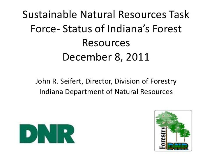 Sustainable Natural Resources Task Force- Status of Indiana's Forest            Resources        December 8, 2011  John R....