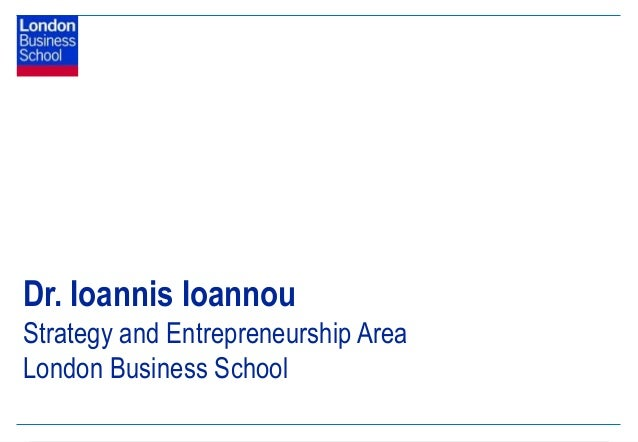 Dr. Ioannis IoannouStrategy and Entrepreneurship AreaLondon Business School