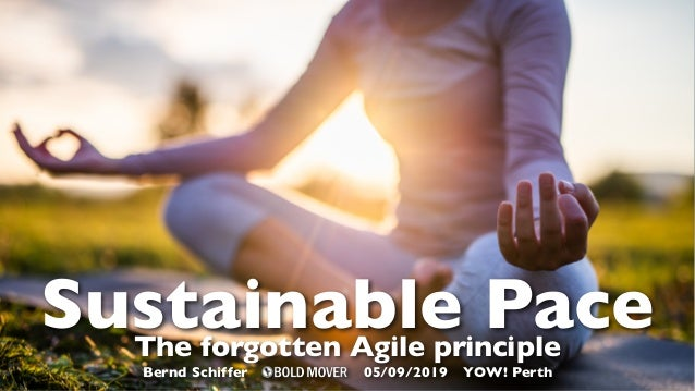 Sustainable PaceThe forgotten Agile principle Bernd Schiffer 05/09/2019 YOW! Perth