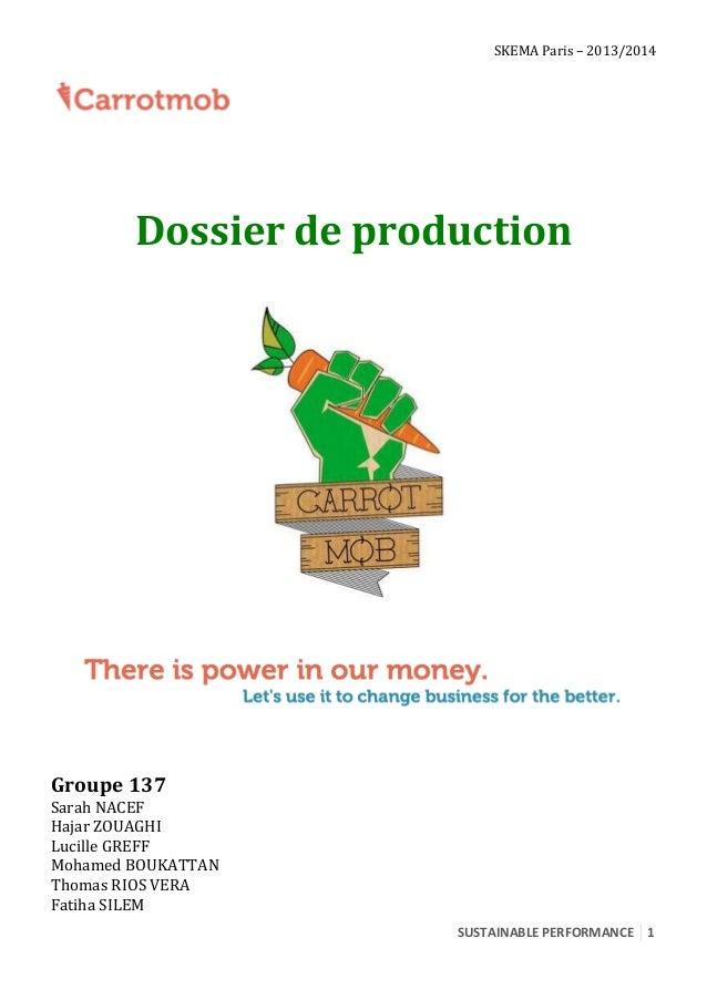 SKEMA Paris – 2013/2014  Dossier de production  Groupe 137  Sarah NACEF Hajar ZOUAGHI Lucille GREFF Mohamed BOUKATTAN Thom...