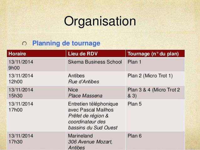 Organisation  Planning de tournage  Horaire Lieu de RDV Tournage (n° du plan)  13/11/2014  Skema Business School Plan 1  9...