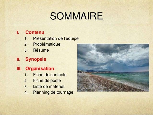 SOMMAIRE  I. Contenu  1. Présentation de l'équipe  2. Problématique  3. Résumé  II. Synopsis  III. Organisation  1. Fiche ...